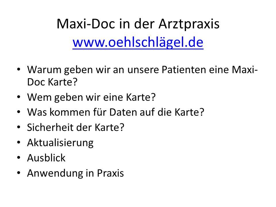 Maxi-Doc in der Arztpraxis www.oehlschlägel.de www.oehlschlägel.de Warum geben wir an unsere Patienten eine Maxi- Doc Karte? Wem geben wir eine Karte?