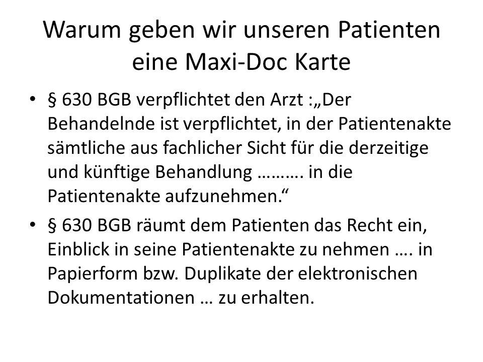 Warum geben wir unseren Patienten eine Maxi-Doc Karte § 630 BGB verpflichtet den Arzt :Der Behandelnde ist verpflichtet, in der Patientenakte sämtliche aus fachlicher Sicht für die derzeitige und künftige Behandlung ……….