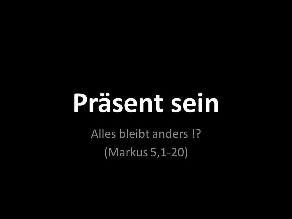 Präsent sein – Alles bleibt anders !.1.Wir sind nicht präsent !.