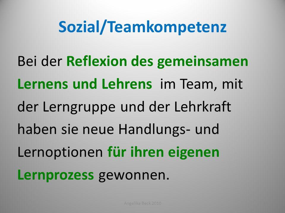 Sozial/Teamkompetenz Bei der Reflexion des gemeinsamen Lernens und Lehrens im Team, mit der Lerngruppe und der Lehrkraft haben sie neue Handlungs- und