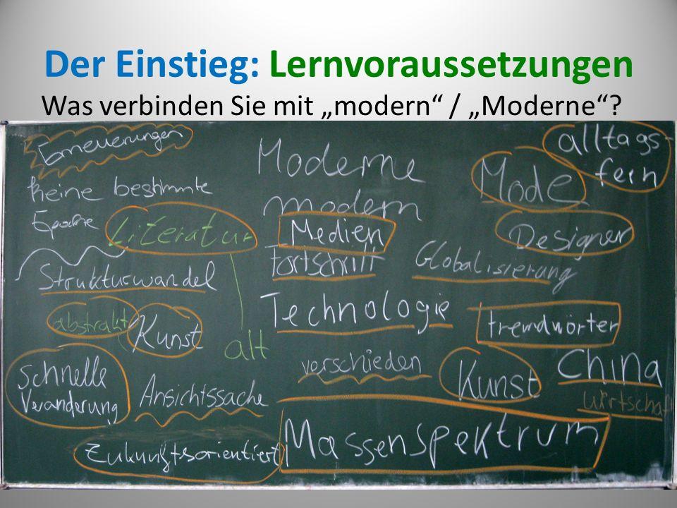 Der Einstieg: Lernvoraussetzungen Was verbinden Sie mit modern / Moderne? Angelika Beck 201017