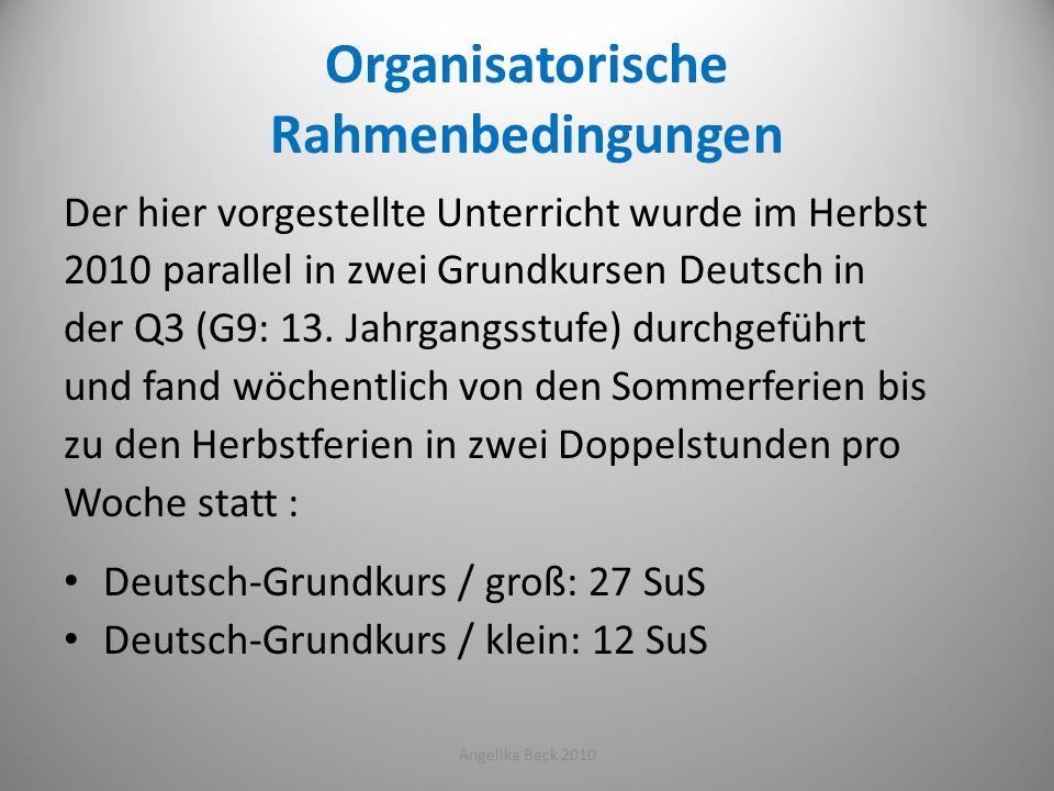 Organisatorische Rahmenbedingungen Der hier vorgestellte Unterricht wurde im Herbst 2010 parallel in zwei Grundkursen Deutsch in der Q3 (G9: 13. Jahrg