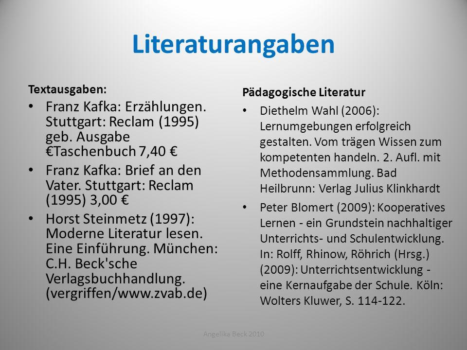 Literaturangaben Textausgaben: Franz Kafka: Erzählungen. Stuttgart: Reclam (1995) geb. Ausgabe Taschenbuch 7,40 Franz Kafka: Brief an den Vater. Stutt