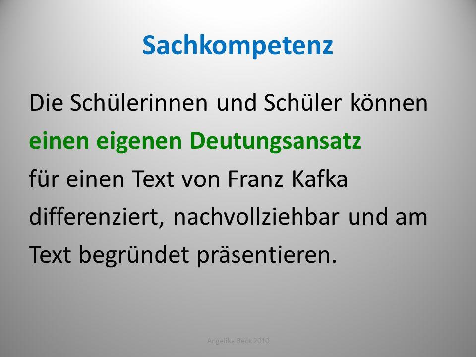 Sachkompetenz Die Schülerinnen und Schüler können einen eigenen Deutungsansatz für einen Text von Franz Kafka differenziert, nachvollziehbar und am Te