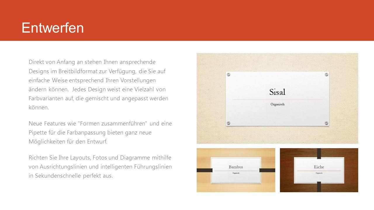 Entwerfen Direkt von Anfang an stehen Ihnen ansprechende Designs im Breitbildformat zur Verfügung, die Sie auf einfache Weise entsprechend Ihren Vorst