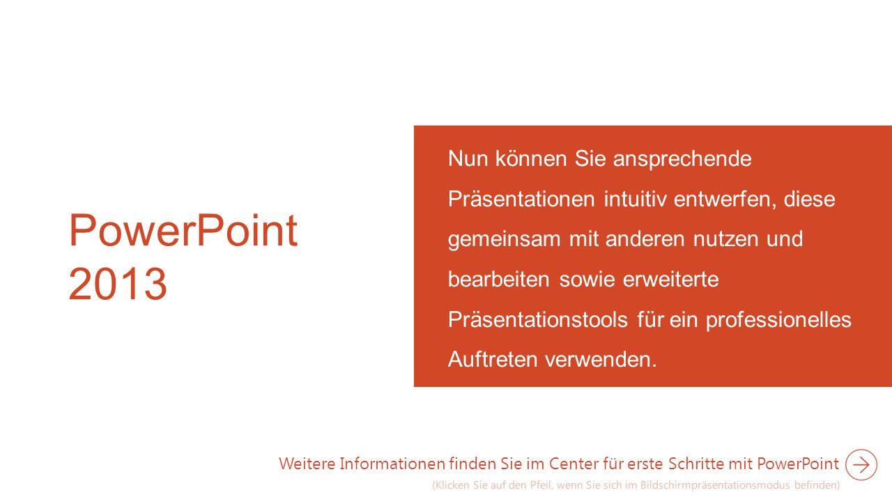 PowerPoint 2013 Nun können Sie ansprechende Präsentationen intuitiv entwerfen, diese gemeinsam mit anderen nutzen und bearbeiten sowie erweiterte Präs
