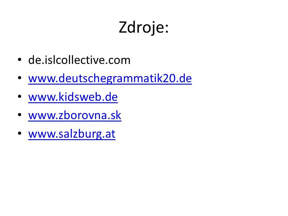 Zdroje: de.islcollective.com www.deutschegrammatik20.de www.kidsweb.de www.zborovna.sk www.salzburg.at