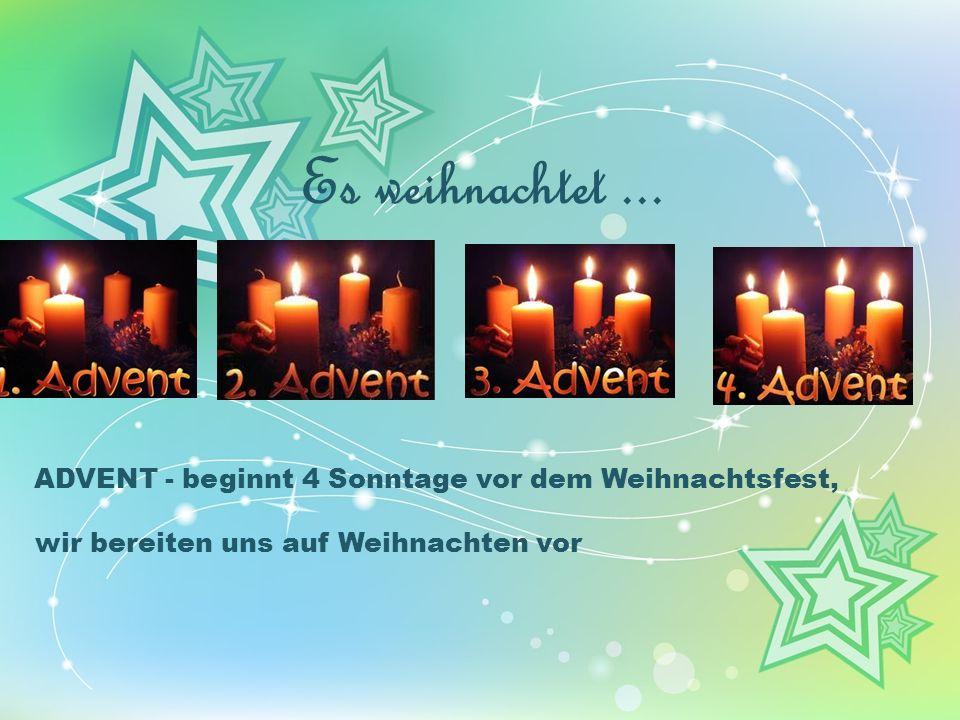 Es weihnachtet... ADVENT - beginnt 4 Sonntage vor dem Weihnachtsfest, wir bereiten uns auf Weihnachten vor