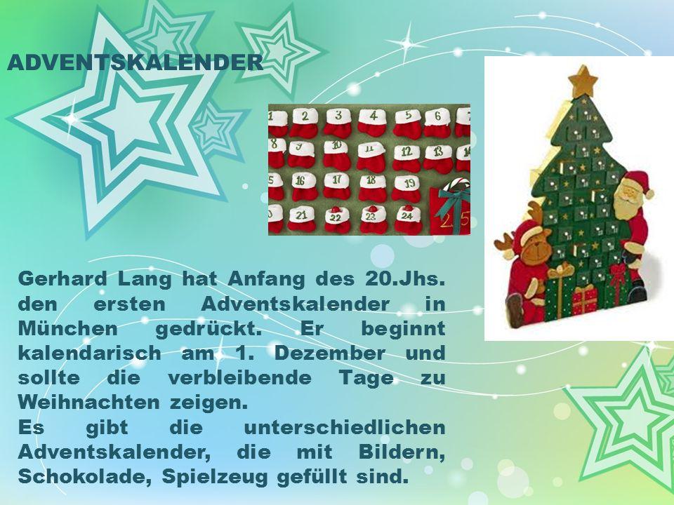 Gerhard Lang hat Anfang des 20.Jhs. den ersten Adventskalender in München gedrückt. Er beginnt kalendarisch am 1. Dezember und sollte die verbleibende