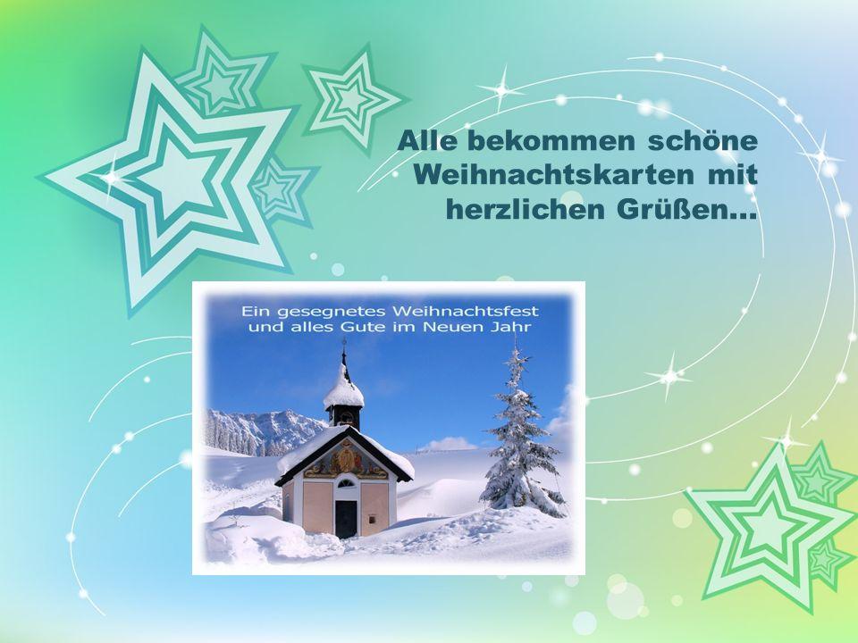 Alle bekommen schöne Weihnachtskarten mit herzlichen Grüßen...