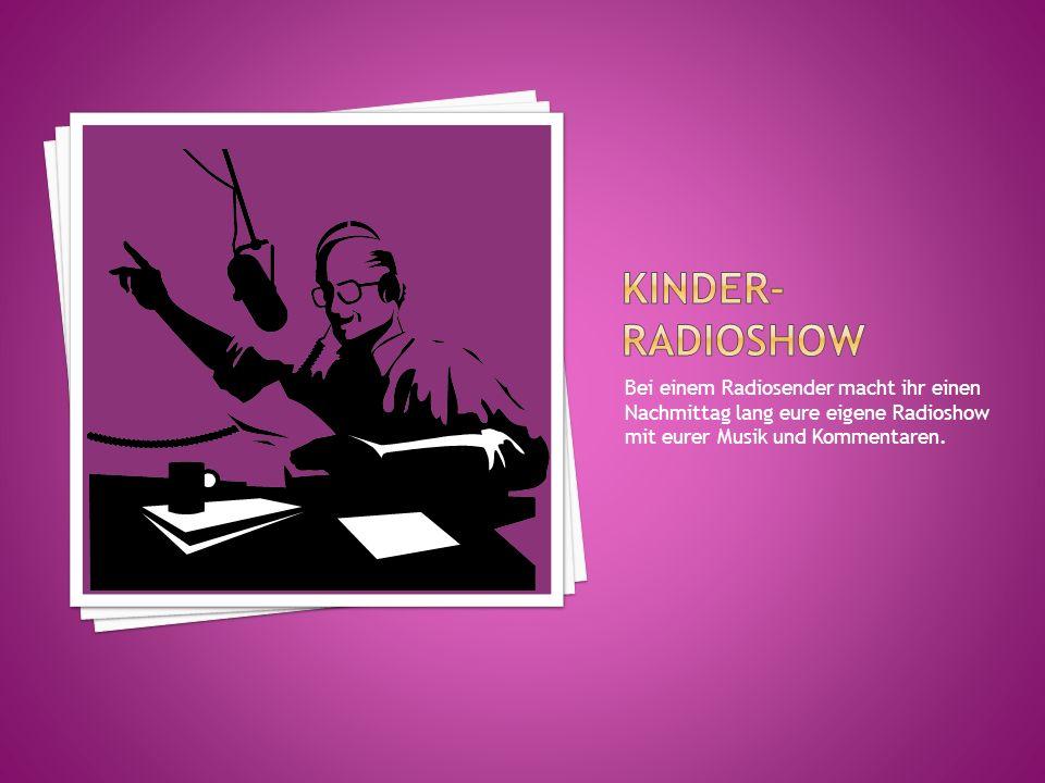 Bei einem Radiosender macht ihr einen Nachmittag lang eure eigene Radioshow mit eurer Musik und Kommentaren.