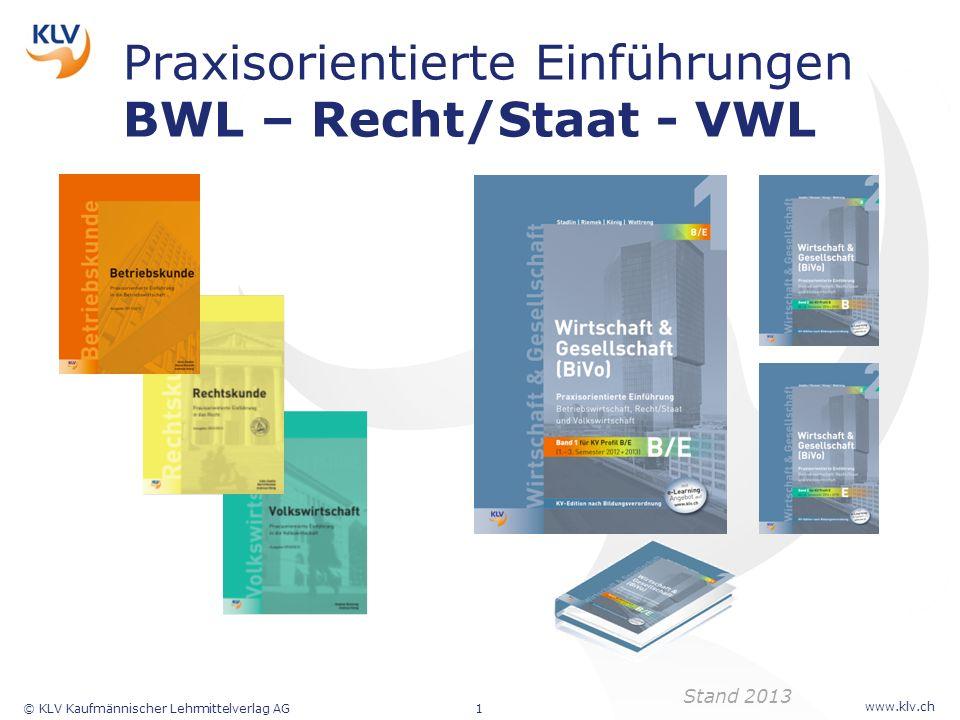 www.klv.ch © KLV Kaufmännischer Lehrmittelverlag AG1 Praxisorientierte Einführungen BWL – Recht/Staat - VWL Stand 2013
