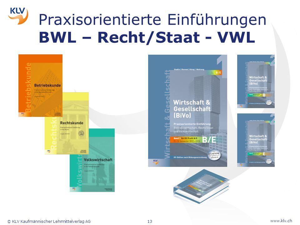 www.klv.ch © KLV Kaufmännischer Lehrmittelverlag AG13 Praxisorientierte Einführungen BWL – Recht/Staat - VWL