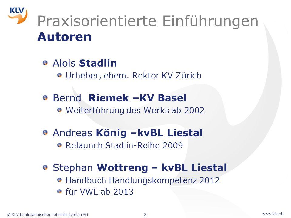 www.klv.ch © KLV Kaufmännischer Lehrmittelverlag AG2 Praxisorientierte Einführungen Autoren Alois Stadlin Urheber, ehem. Rektor KV Zürich Bernd Riemek
