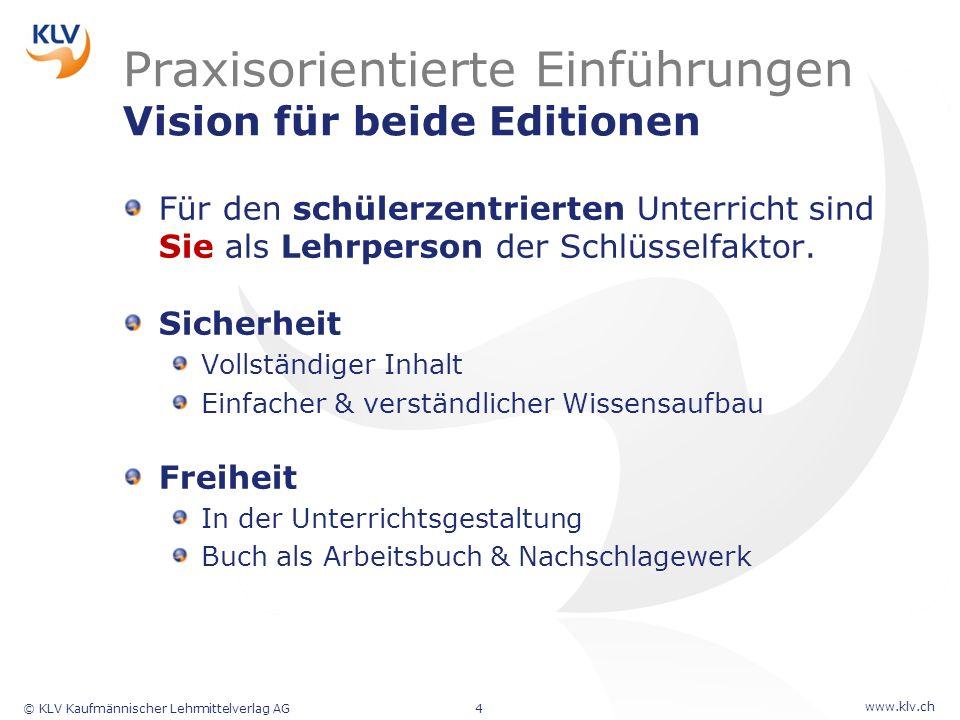 www.klv.ch © KLV Kaufmännischer Lehrmittelverlag AG4 Praxisorientierte Einführungen Vision für beide Editionen Für den schülerzentrierten Unterricht s
