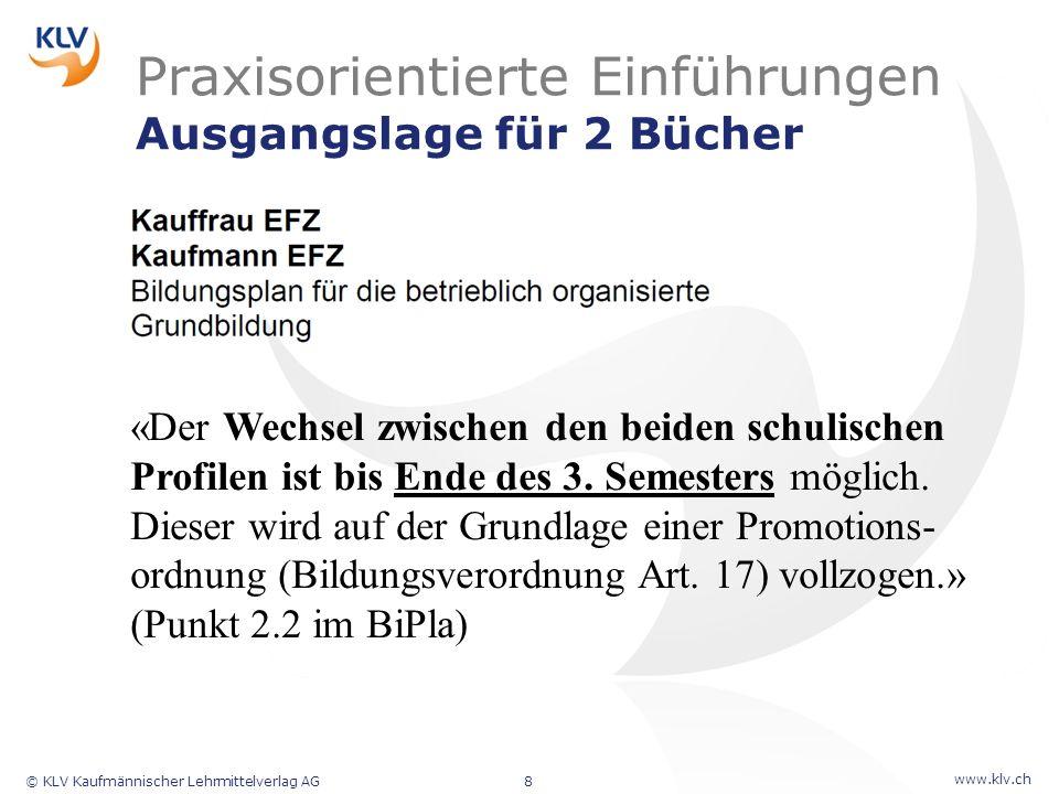 www.klv.ch © KLV Kaufmännischer Lehrmittelverlag AG8 Praxisorientierte Einführungen Ausgangslage für 2 Bücher «Der Wechsel zwischen den beiden schulis