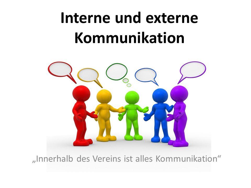 Interne und externe Kommunikation Innerhalb des Vereins ist alles Kommunikation