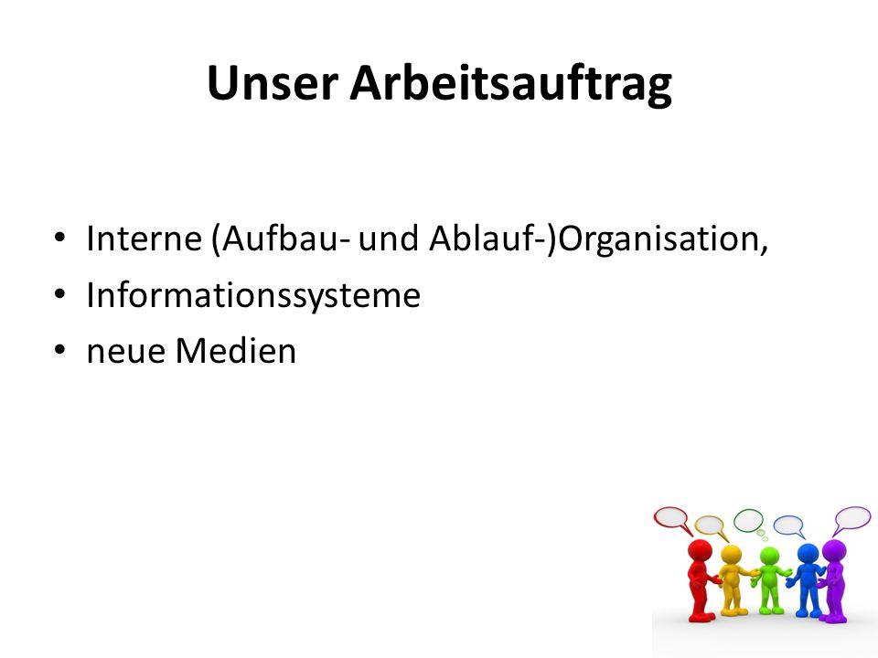 Unser Arbeitsauftrag Interne (Aufbau- und Ablauf-)Organisation, Informationssysteme neue Medien