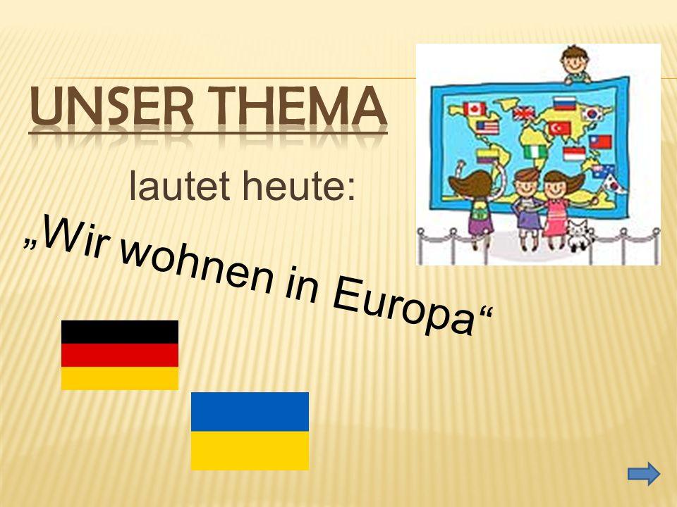 lautet heute: Wir wohnen in Europa