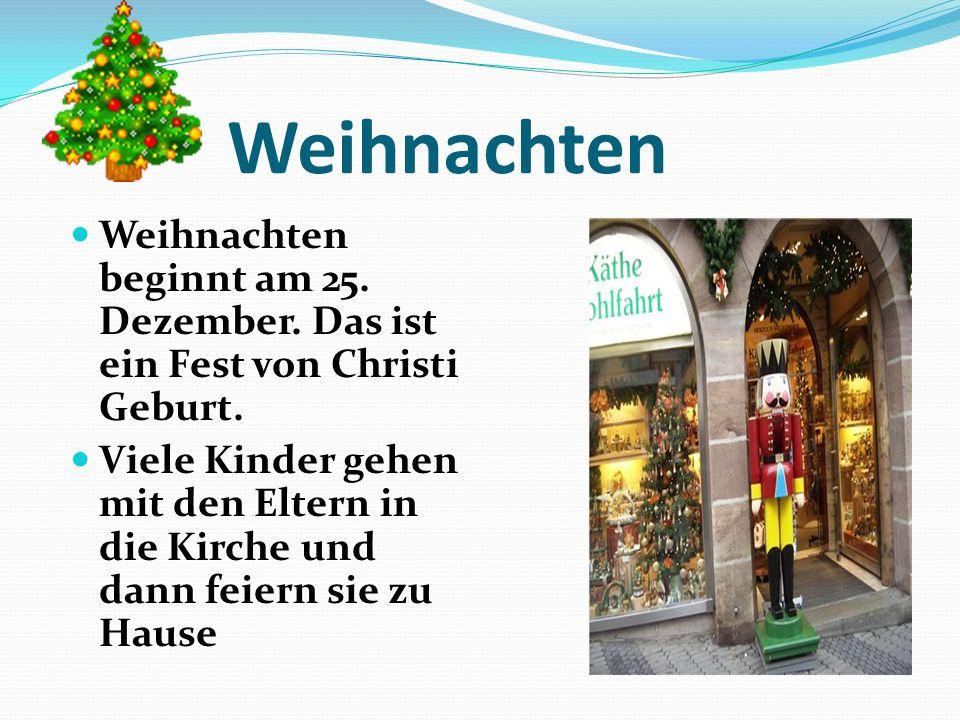 Weihnachten Weihnachten beginnt am 25. Dezember. Das ist ein Fest von Christi Geburt. Viele Kinder gehen mit den Eltern in die Kirche und dann feiern