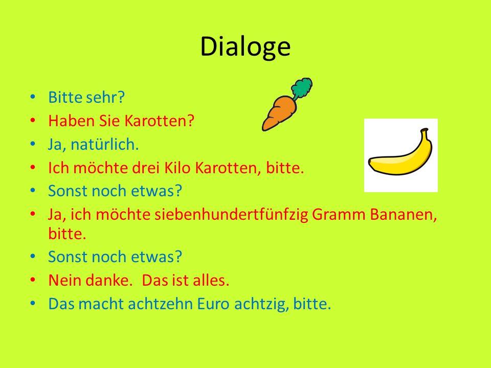 Dialoge Bitte sehr.Haben Sie ……. Ja, natürlich Ich möchte ………, bitte Sonst noch etwas.