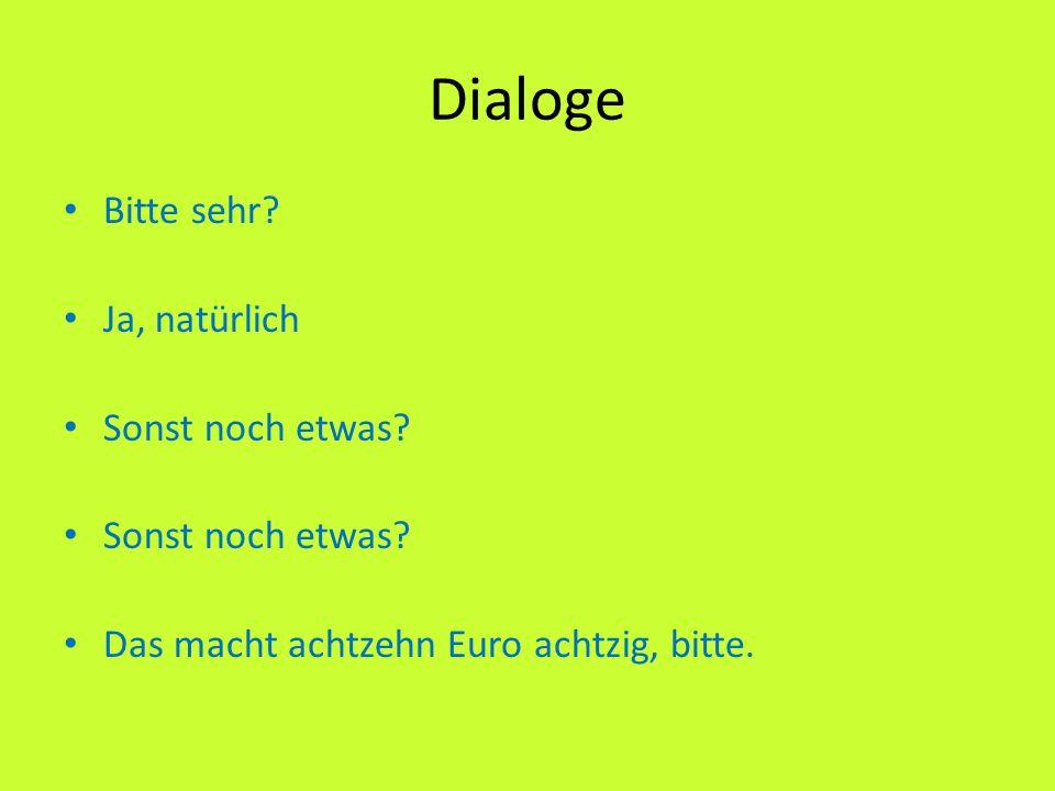 Dialoge Bitte sehr? Ja, natürlich Sonst noch etwas? Das macht achtzehn Euro achtzig, bitte.