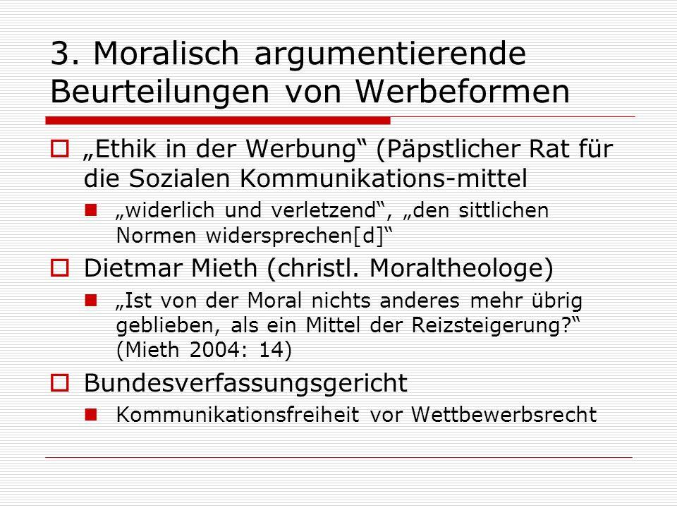 3. Moralisch argumentierende Beurteilungen von Werbeformen Ethik in der Werbung (Päpstlicher Rat für die Sozialen Kommunikations-mittel widerlich und