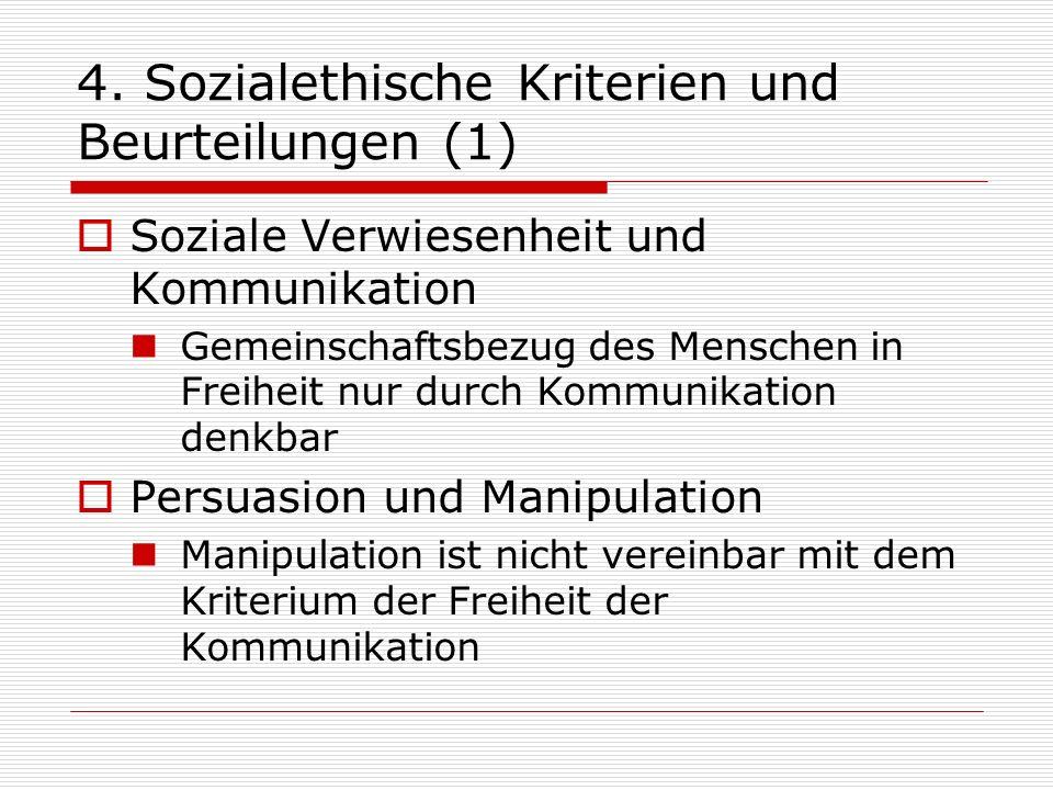 4. Sozialethische Kriterien und Beurteilungen (1) Soziale Verwiesenheit und Kommunikation Gemeinschaftsbezug des Menschen in Freiheit nur durch Kommun