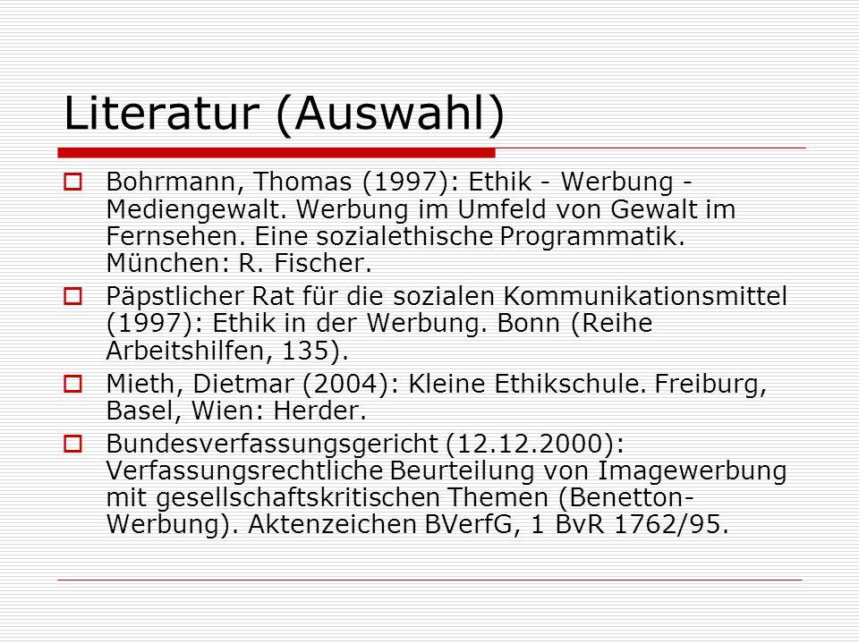 Literatur (Auswahl) Bohrmann, Thomas (1997): Ethik - Werbung - Mediengewalt. Werbung im Umfeld von Gewalt im Fernsehen. Eine sozialethische Programmat