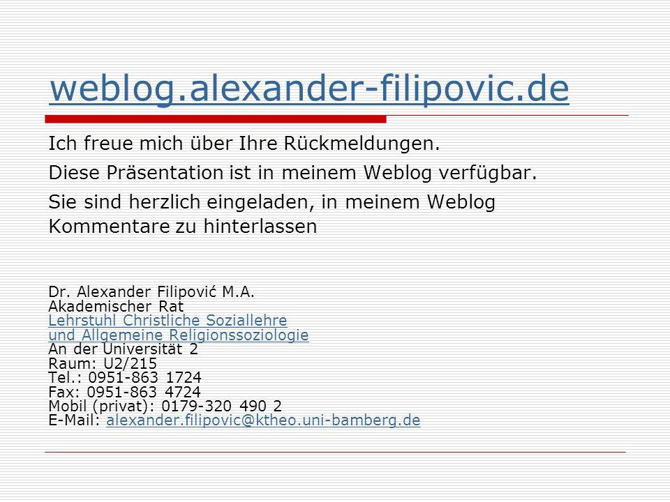 weblog.alexander-filipovic.de Ich freue mich über Ihre Rückmeldungen. Diese Präsentation ist in meinem Weblog verfügbar. Sie sind herzlich eingeladen,