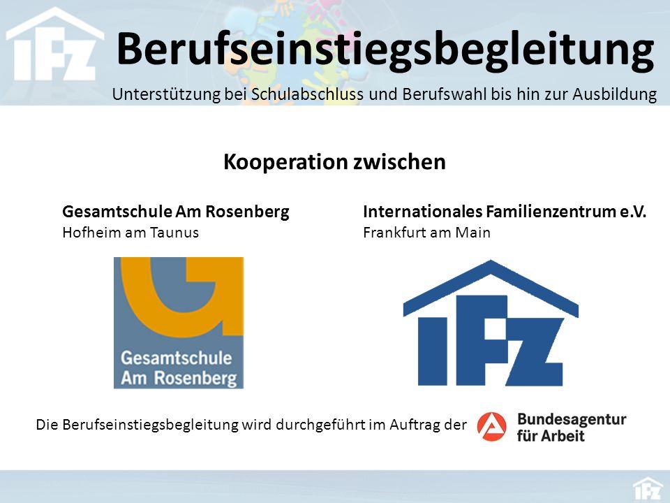Berufseinstiegsbegleitung Unterstützung bei Schulabschluss und Berufswahl bis hin zur Ausbildung Gesamtschule Am Rosenberg Hofheim am Taunus Internationales Familienzentrum e.V.