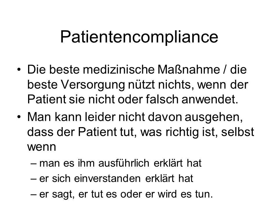 Patientencompliance Die beste medizinische Maßnahme / die beste Versorgung nützt nichts, wenn der Patient sie nicht oder falsch anwendet. Man kann lei