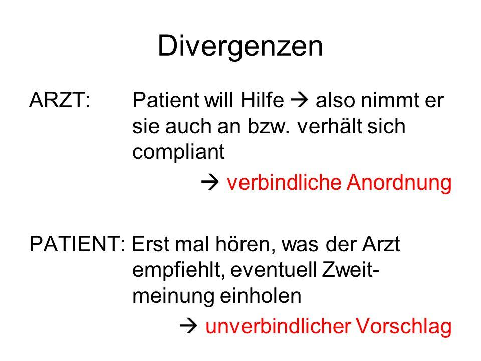 Divergenzen ARZT: Patient will Hilfe also nimmt er sie auch an bzw. verhält sich compliant verbindliche Anordnung PATIENT: Erst mal hören, was der Arz