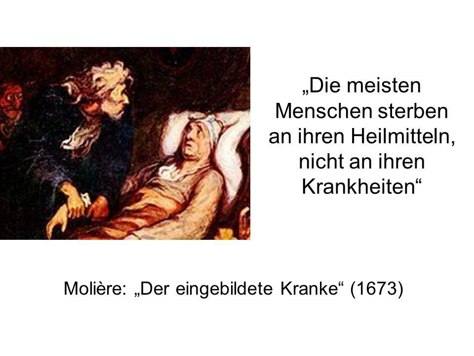 Die meisten Menschen sterben an ihren Heilmitteln, nicht an ihren Krankheiten Molière: Der eingebildete Kranke (1673)