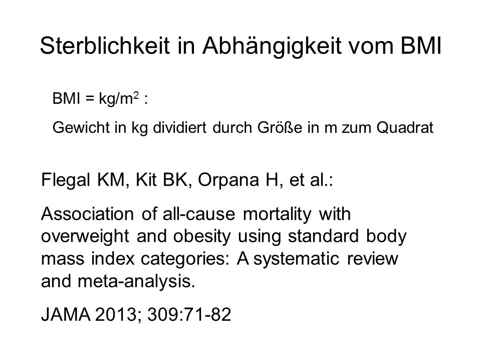 Sterblichkeit in Abhängigkeit vom BMI Flegal KM, Kit BK, Orpana H, et al.: Association of all-cause mortality with overweight and obesity using standa