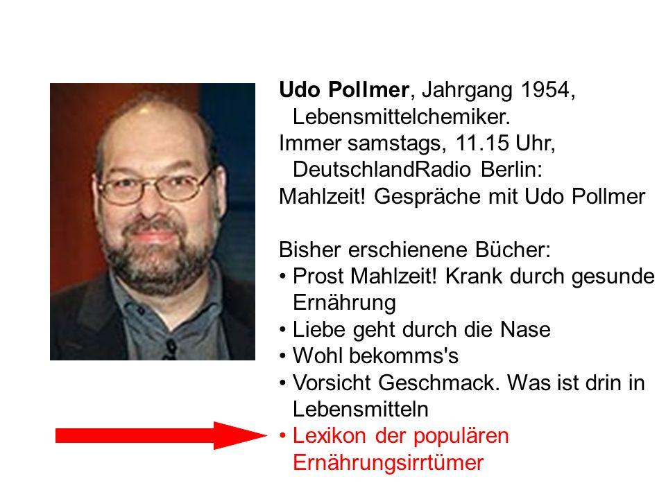 Udo Pollmer, Jahrgang 1954, Lebensmittelchemiker. Immer samstags, 11.15 Uhr, DeutschlandRadio Berlin: Mahlzeit! Gespräche mit Udo Pollmer Bisher ersch