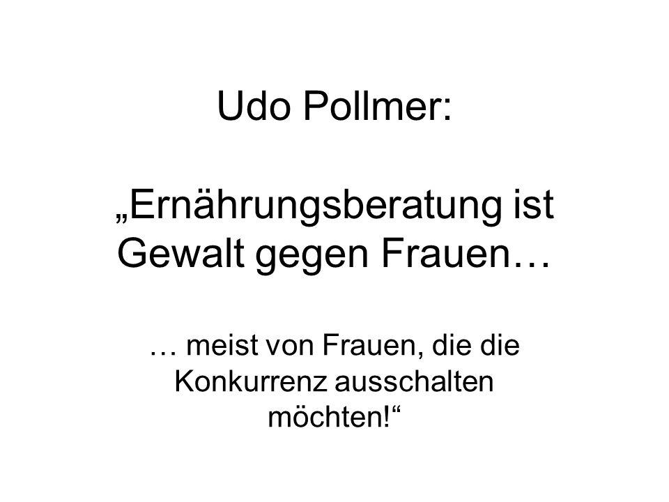 Udo Pollmer: Ernährungsberatung ist Gewalt gegen Frauen… … meist von Frauen, die die Konkurrenz ausschalten möchten!