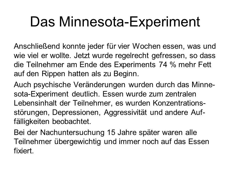 Das Minnesota-Experiment Anschließend konnte jeder für vier Wochen essen, was und wie viel er wollte. Jetzt wurde regelrecht gefressen, so dass die Te