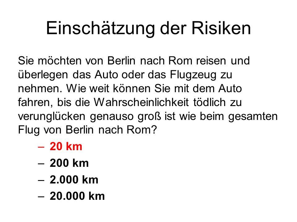 Einschätzung der Risiken Sie möchten von Berlin nach Rom reisen und überlegen das Auto oder das Flugzeug zu nehmen. Wie weit können Sie mit dem Auto f