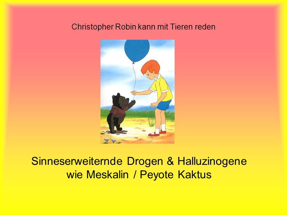 Christopher Robin kann mit Tieren reden Sinneserweiternde Drogen & Halluzinogene wie Meskalin / Peyote Kaktus