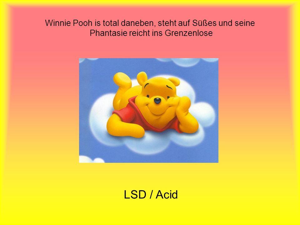 Winnie Pooh is total daneben, steht auf Süßes und seine Phantasie reicht ins Grenzenlose LSD / Acid
