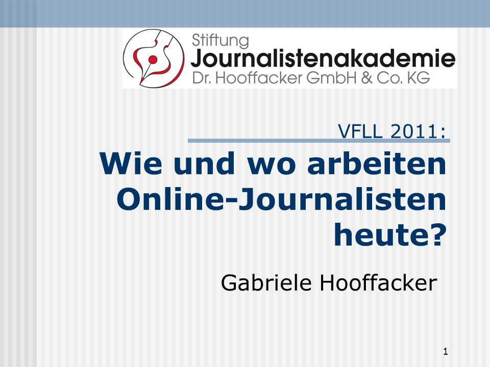 1 VFLL 2011: Wie und wo arbeiten Online-Journalisten heute? Gabriele Hooffacker