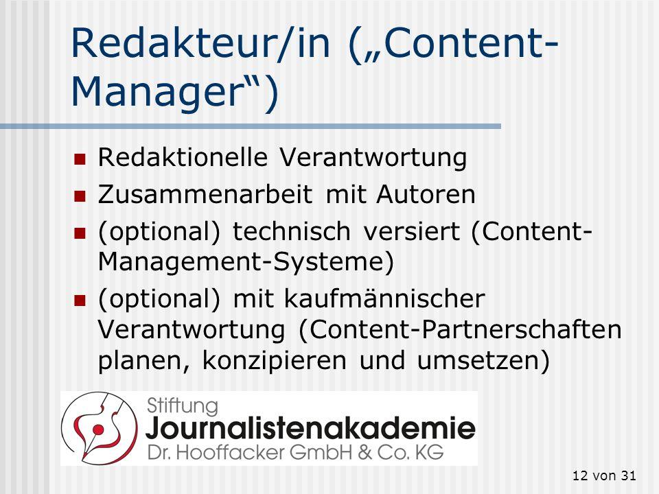 12 von 31 Redakteur/in (Content- Manager) Redaktionelle Verantwortung Zusammenarbeit mit Autoren (optional) technisch versiert (Content- Management-Sy