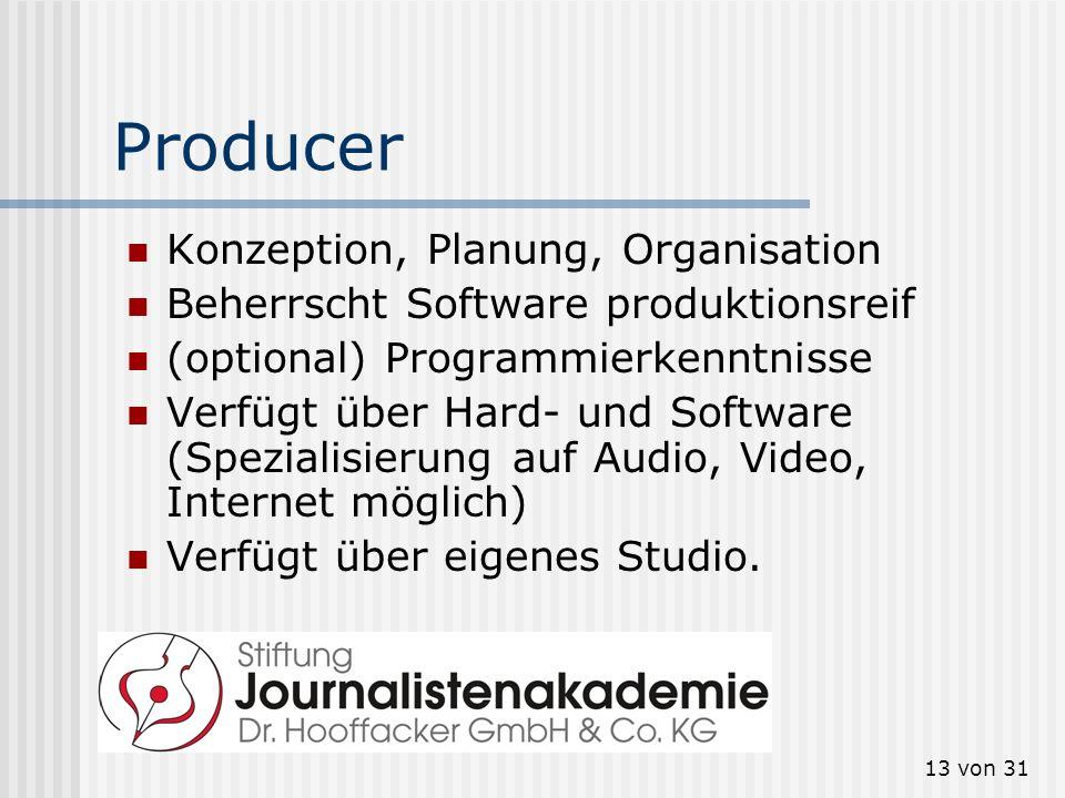 13 von 31 Producer Konzeption, Planung, Organisation Beherrscht Software produktionsreif (optional) Programmierkenntnisse Verfügt über Hard- und Softw