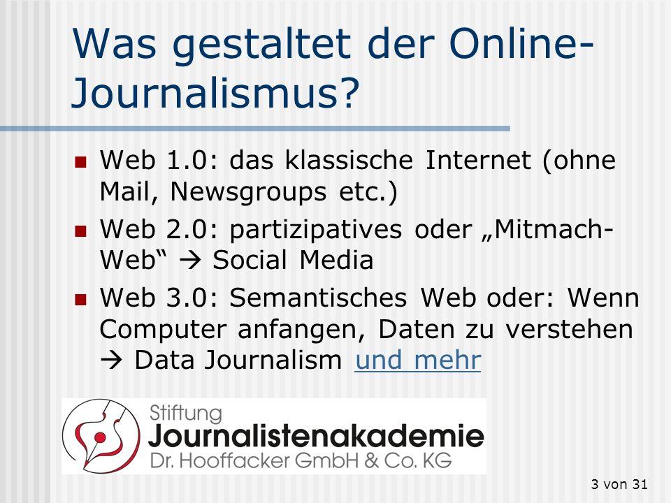 3 von 31 Was gestaltet der Online- Journalismus? Web 1.0: das klassische Internet (ohne Mail, Newsgroups etc.) Web 2.0: partizipatives oder Mitmach- W