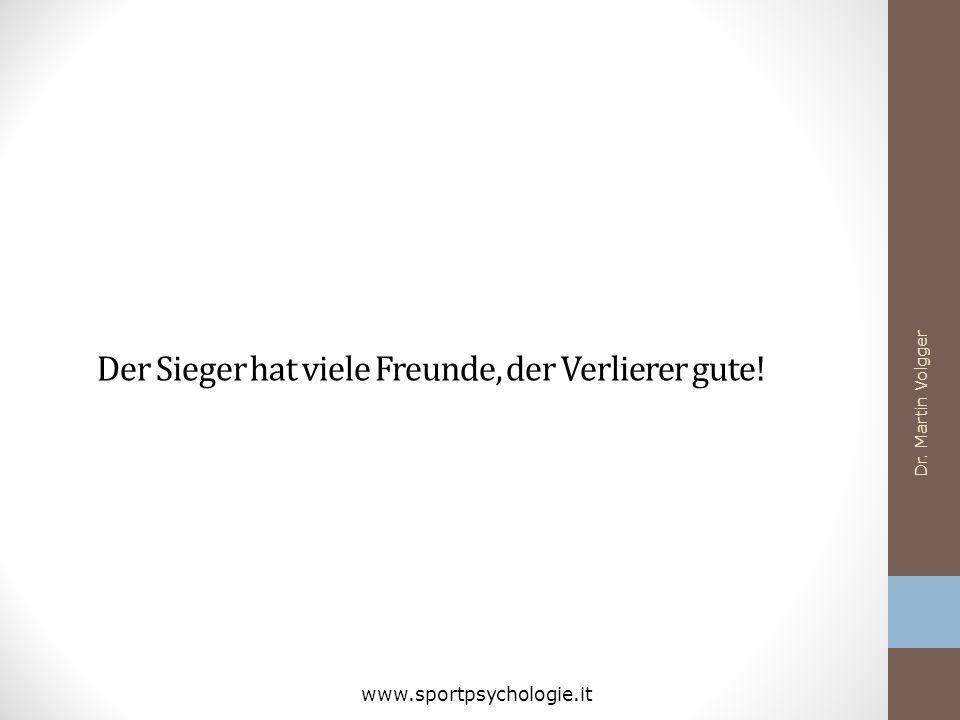Der Sieger hat viele Freunde, der Verlierer gute! Dr. Martin Volgger www.sportpsychologie.it
