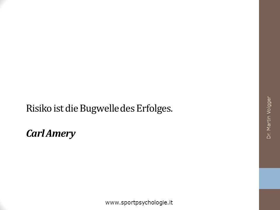 Risiko ist die Bugwelle des Erfolges. Carl Amery Dr. Martin Volgger www.sportpsychologie.it