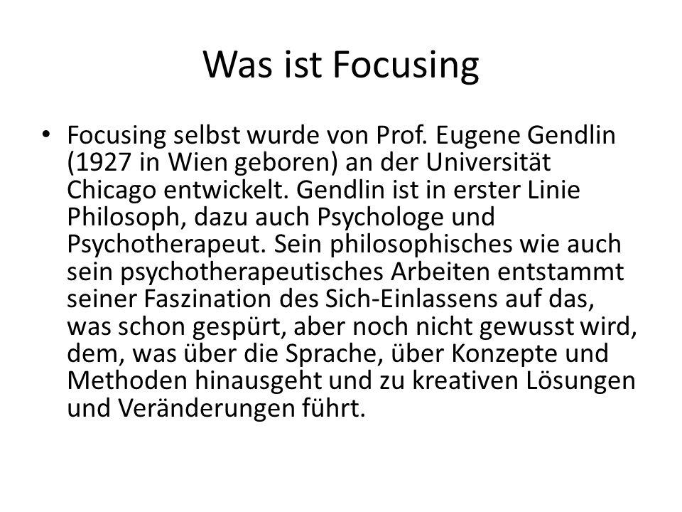 Was ist Focusing Focusing selbst wurde von Prof. Eugene Gendlin (1927 in Wien geboren) an der Universität Chicago entwickelt. Gendlin ist in erster Li