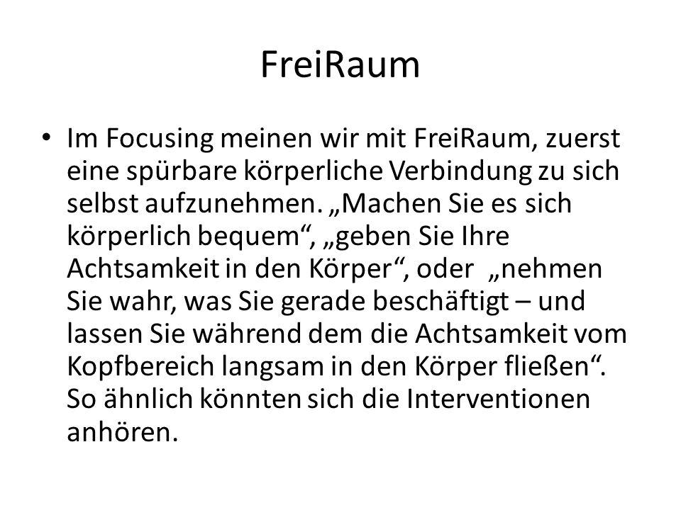 FreiRaum Im Focusing meinen wir mit FreiRaum, zuerst eine spürbare körperliche Verbindung zu sich selbst aufzunehmen. Machen Sie es sich körperlich be