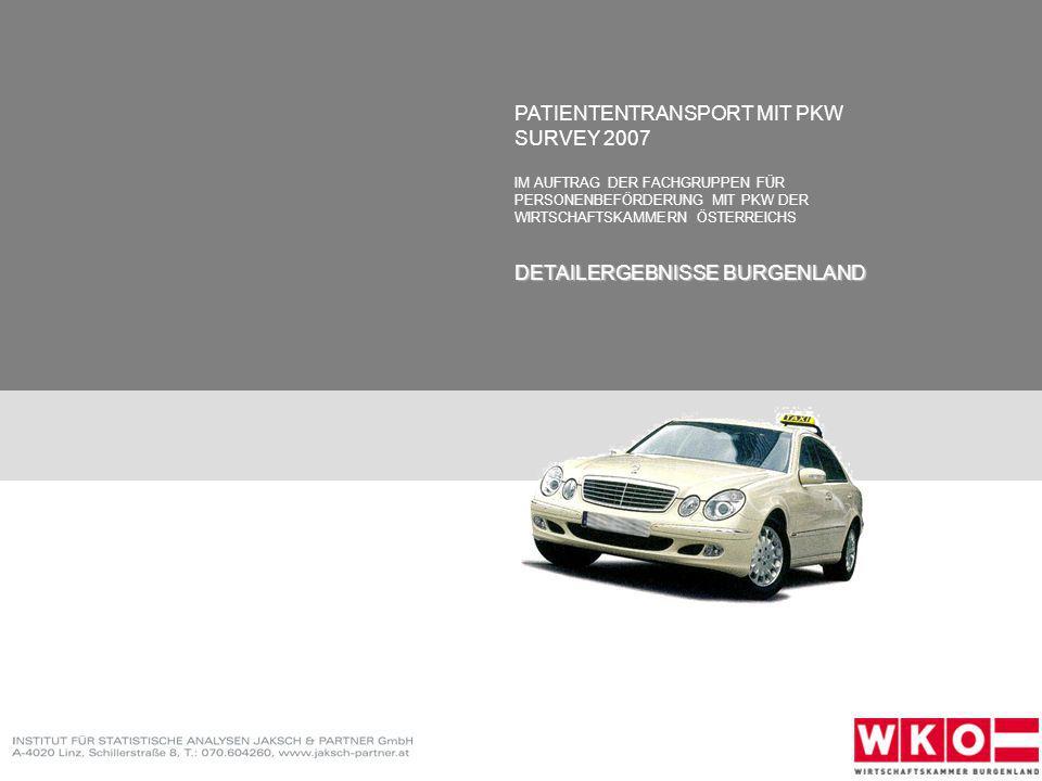 INSTITUT FÜR STATISTISCHE ANALYSEN JAKSCH & PARTNER GmbH 2007 1 PATIENTENTRANSPORT MIT PKW SURVEY 2007 IM AUFTRAG DER FACHGRUPPEN FÜR PERSONENBEFÖRDERUNG MIT PKW DER WIRTSCHAFTSKAMMERN ÖSTERREICHS DETAILERGEBNISSE BURGENLAND